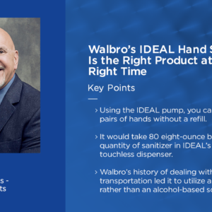Thumnail Image for Podcast: Walbro's IDEAL Hand Sanitizer Is the Right Product at the Right Time with Ron Lintz